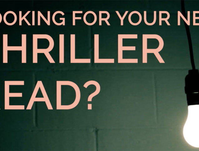 Looking for Your Next Thriller Read?